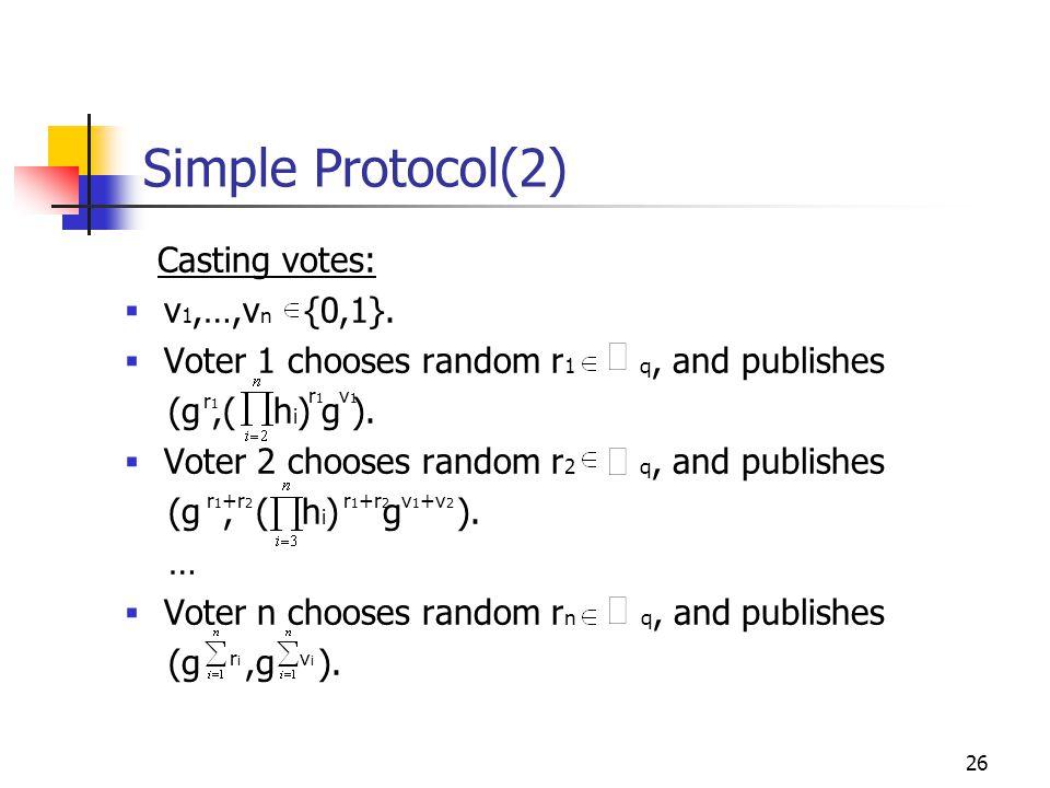 26 Simple Protocol(2) Casting votes:  v 1,…,v n {0,1}.