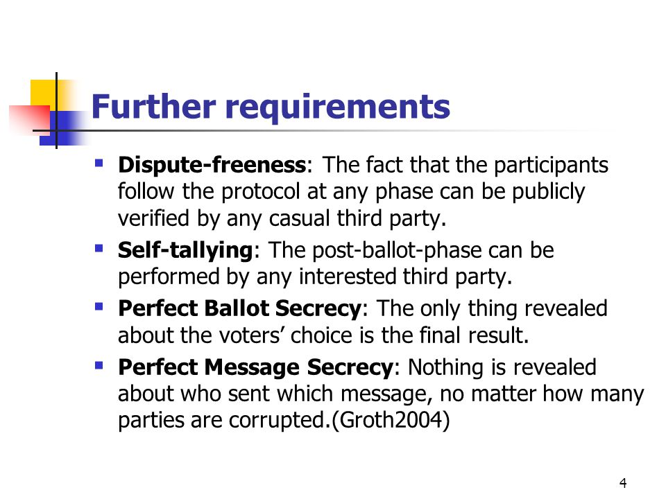 4 Further requirements  Dispute-freeness: The fact that the participants follow the protocol at any phase can be publicly verified by any casual third party.