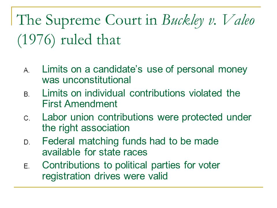 The Supreme Court in Buckley v. Valeo (1976) ruled that A.