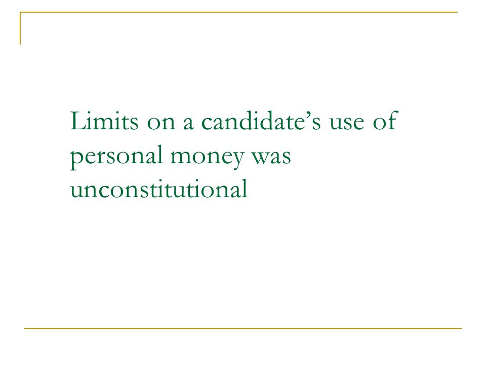Limits on a candidate's use of personal money was unconstitutional