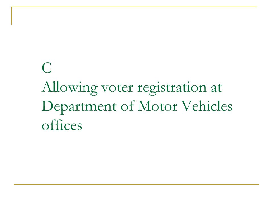 C Allowing voter registration at Department of Motor Vehicles offices