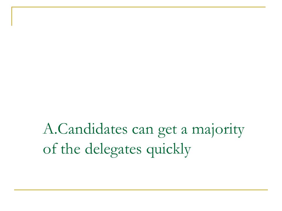 A.Candidates can get a majority of the delegates quickly