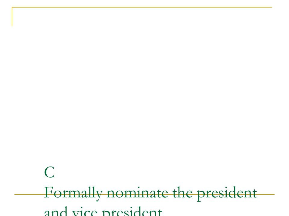 C Formally nominate the president and vice president