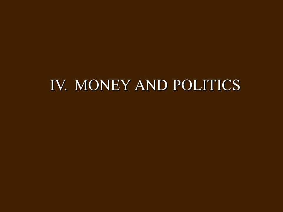 IV. MONEY AND POLITICS
