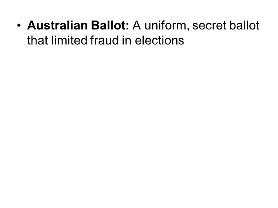 Australian Ballot: A uniform, secret ballot that limited fraud in elections