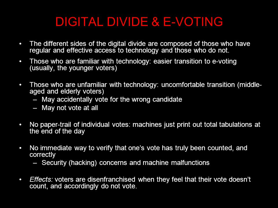DIGITAL DIVIDE & E-VOTING The different sides of the digital divide are composed of those who have regular and effective access to technology and those who do not.
