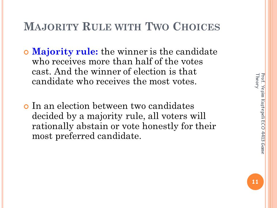 M AJORITY R ULE WITH T WO C HOICES Majority rule: the winner is the candidate who receives more than half of the votes cast.