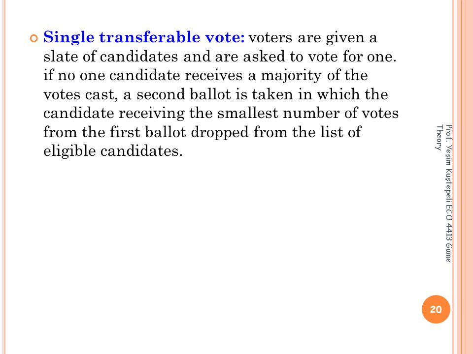 Single transferable vote: voters are given a slate of candidates and are asked to vote for one.