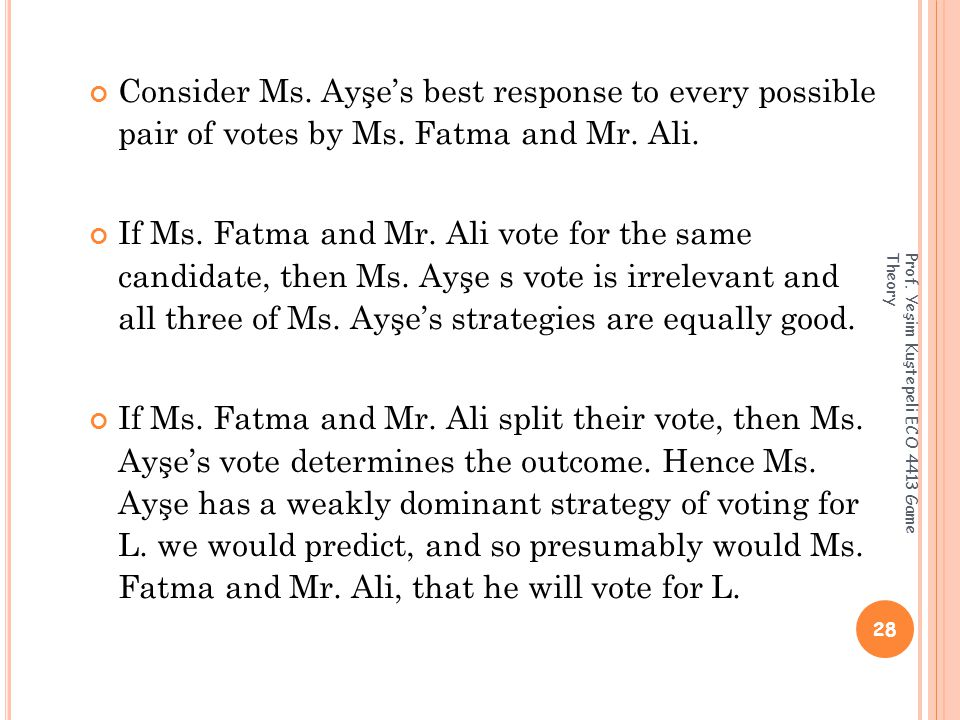 Consider Ms. Ayşe's best response to every possible pair of votes by Ms.
