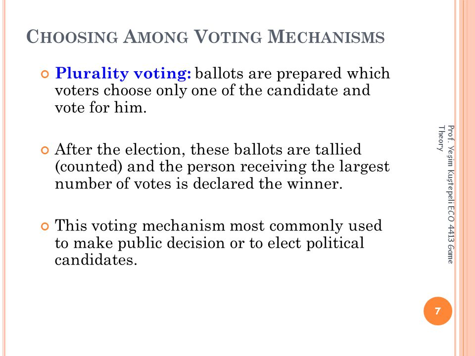 C HOOSING A MONG V OTING M ECHANISMS Plurality voting: ballots are prepared which voters choose only one of the candidate and vote for him.