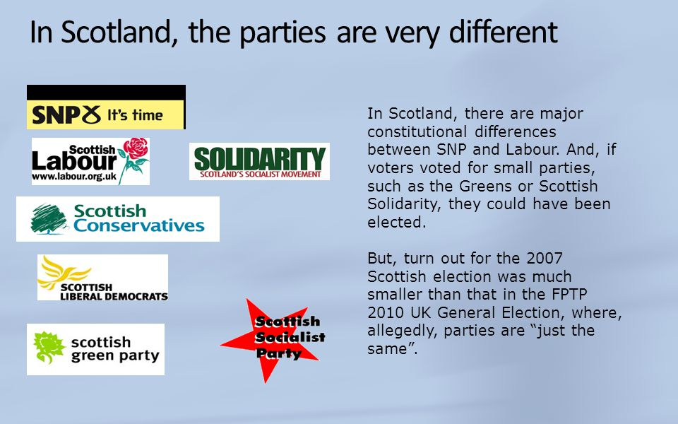 In Scotland, the parties are very different In Scotland, there are major constitutional differences between SNP and Labour.