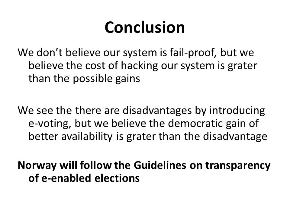 Conclusion We don't believe our system is fail-proof, but we believe the cost of hacking our system is grater than the possible gains We see the there
