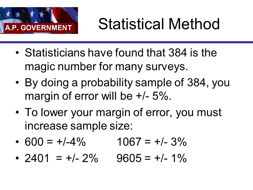 Statistical Method Statisticians have found that 384 is the magic number for many surveys.