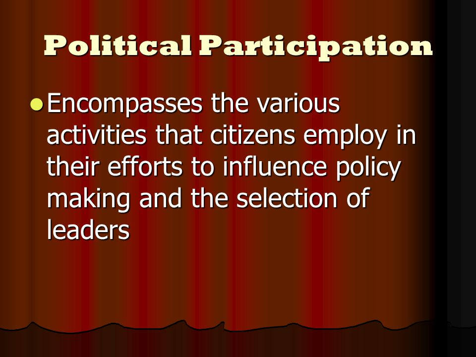 Political Participation People participate in politics in many ways People participate in politics in many ways They may write their representative or senator They may write their representative or senator Work for a candidate or political party Work for a candidate or political party Make presentations to their local school board or city council Make presentations to their local school board or city council
