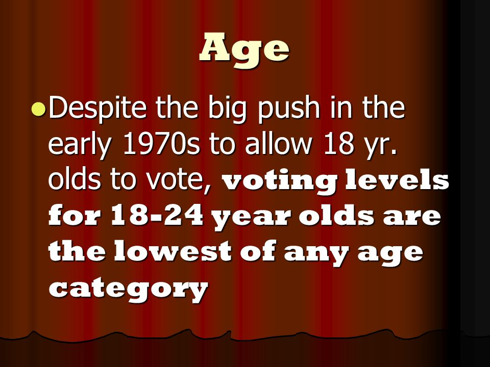 Age Despite the big push in the early 1970s to allow 18 yr.