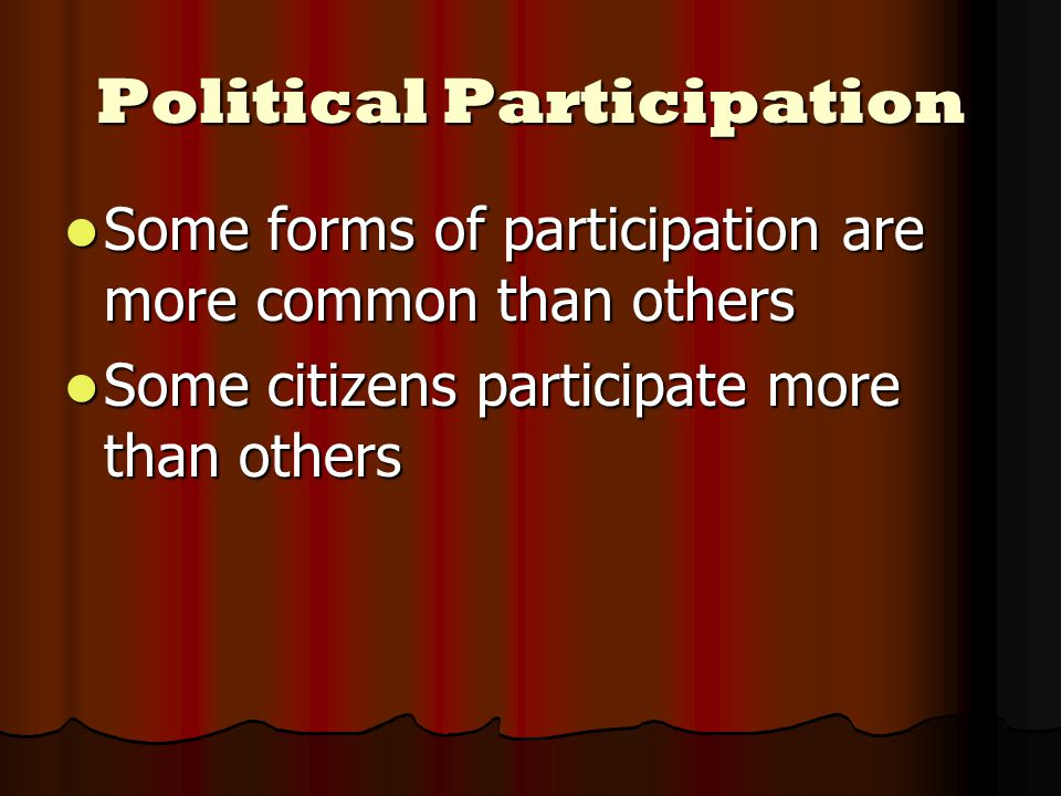 Political Participation Some forms of participation are more common than others Some forms of participation are more common than others Some citizens participate more than others Some citizens participate more than others