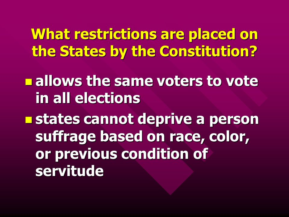 What restrictions are placed on the States by the Constitution? allows the same voters to vote in all elections allows the same voters to vote in all