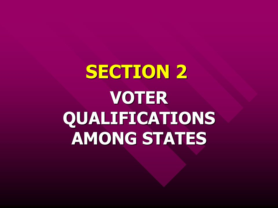 SECTION 2 VOTER QUALIFICATIONS AMONG STATES