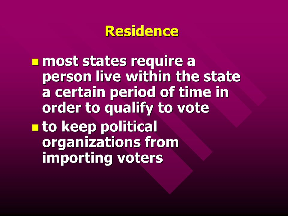 Residence most states require a person live within the state a certain period of time in order to qualify to vote most states require a person live wi