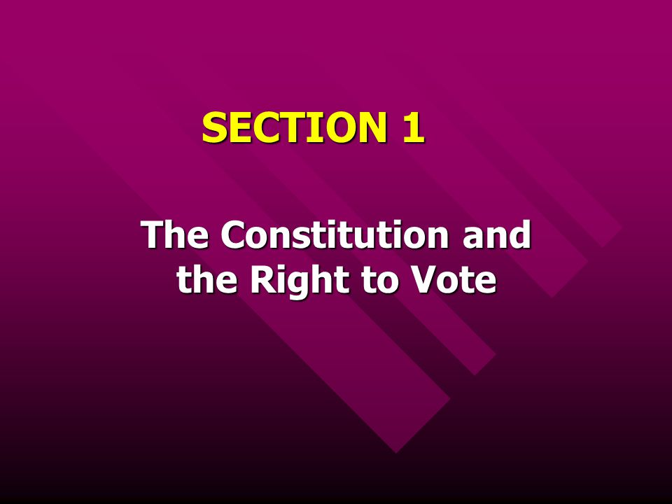 SECTION 1 The Constitution and the Right to Vote