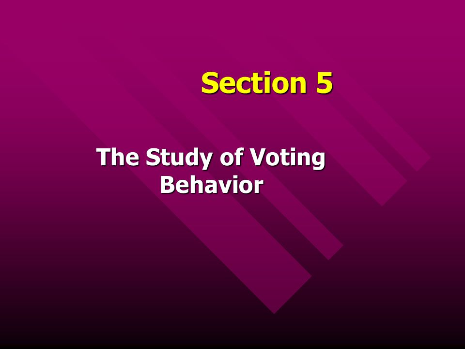 Section 5 The Study of Voting Behavior