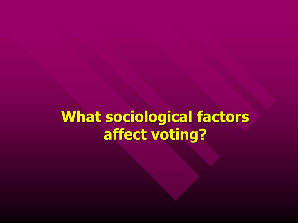 What sociological factors affect voting?
