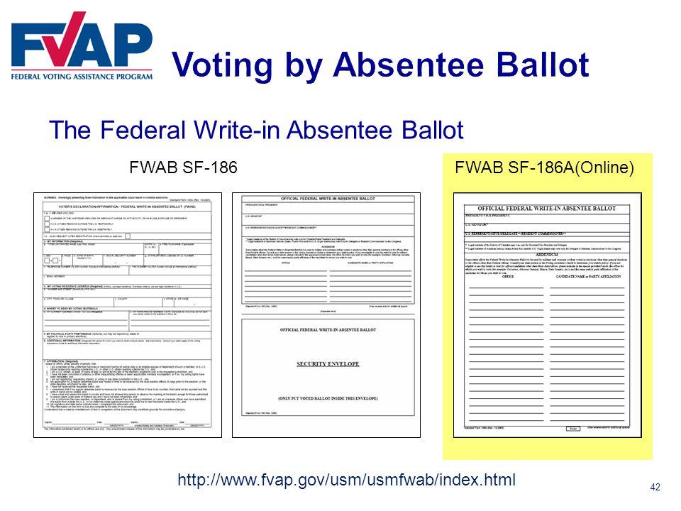 42 The Federal Write-in Absentee Ballot FWAB SF-186 FWAB SF-186A(Online) http://www.fvap.gov/usm/usmfwab/index.html