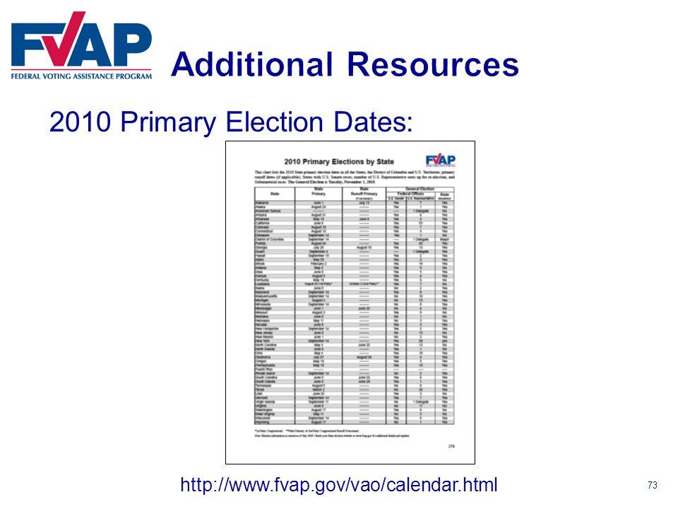 73 2010 Primary Election Dates: http://www.fvap.gov/vao/calendar.html