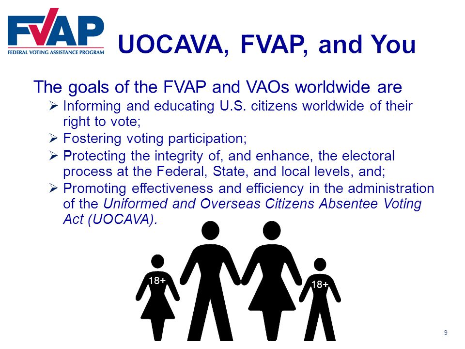 9 The goals of the FVAP and VAOs worldwide are  Informing and educating U.S.