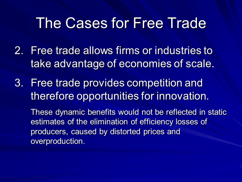 The Cases for Free Trade 2.Free trade allows firms or industries to take advantage of economies of scale.