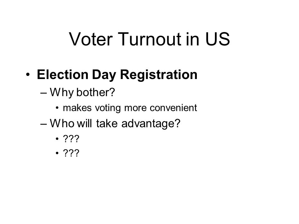 Voter Turnout in US Election Day Registration –Why bother.