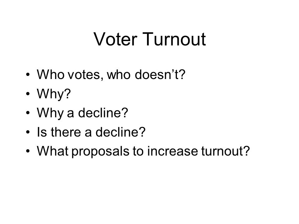 Voter Turnout in US Why a decline.Increase in 2004 & 2008 Why; stakes higher.
