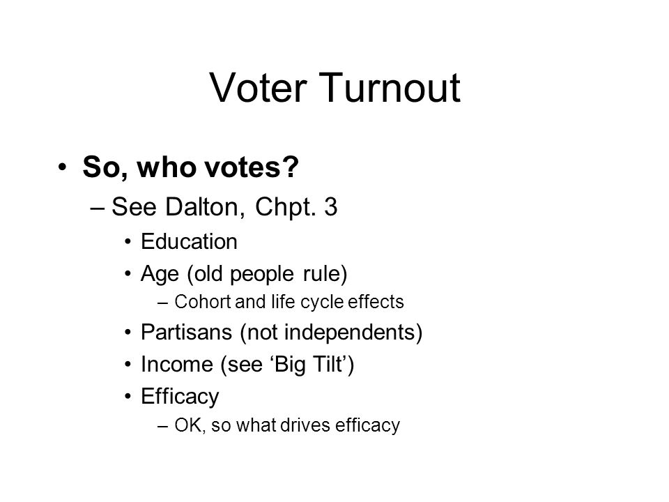 Voter Turnout So, who votes. –See Dalton, Chpt.