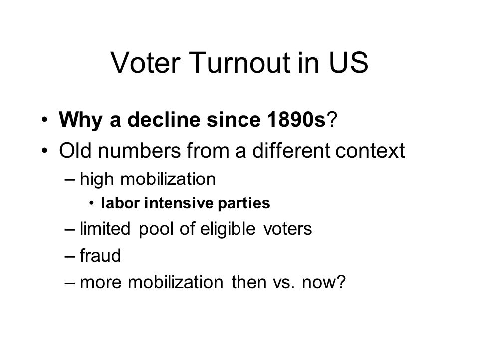 Voter Turnout in US Why a decline since 1890s.