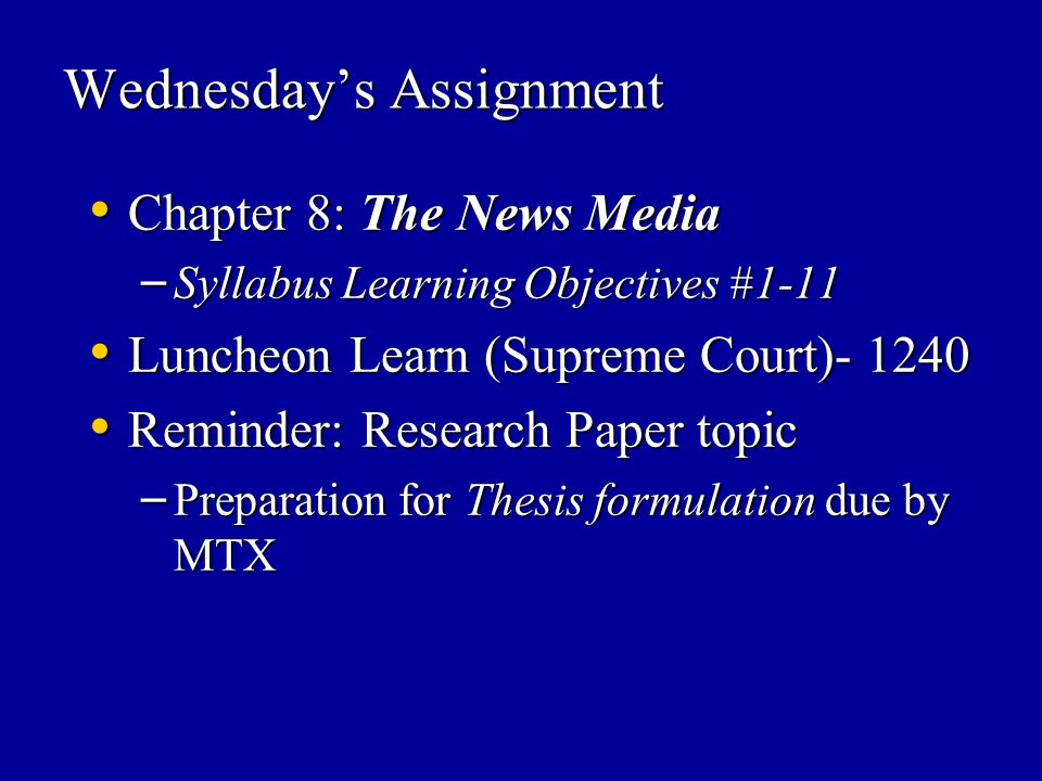 Wednesday's Assignment Chapter 8: The News Media Chapter 8: The News Media – Syllabus Learning Objectives #1-11 Luncheon Learn (Supreme Court)- 1240 L