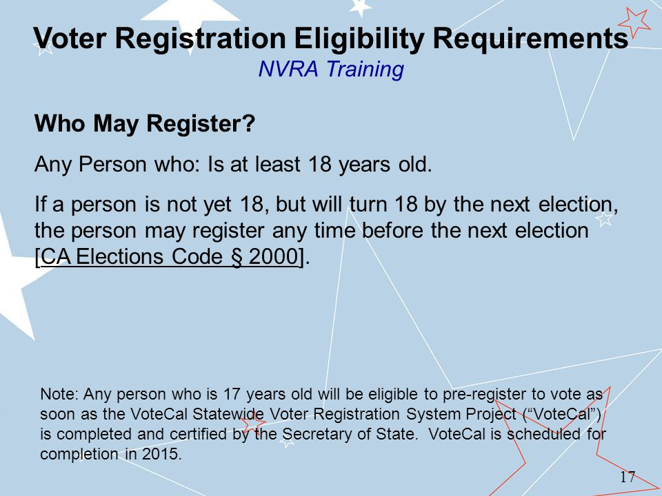 17 Voter Registration Eligibility Requirements NVRA Training Who May Register.