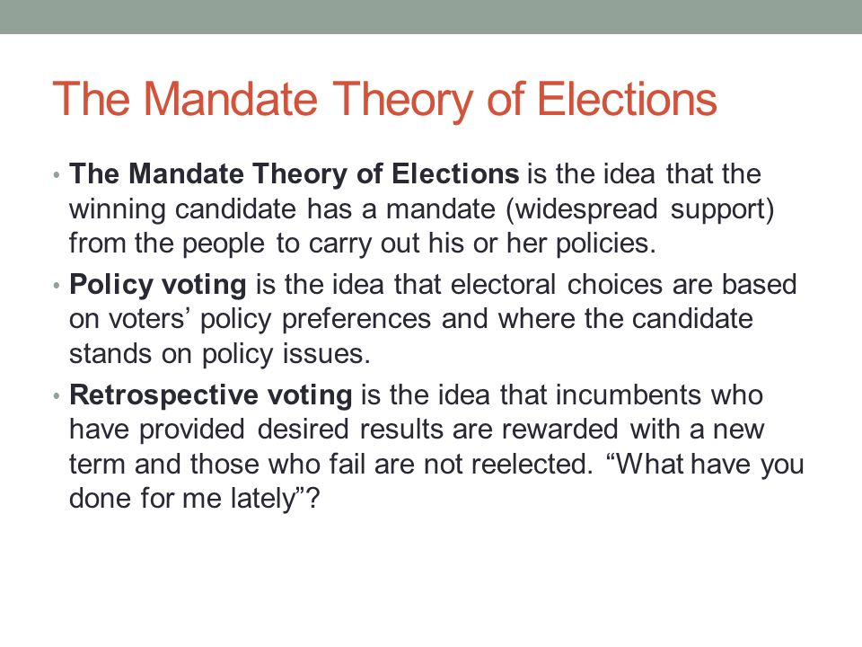 The Mandate Theory of Elections The Mandate Theory of Elections is the idea that the winning candidate has a mandate (widespread support) from the peo