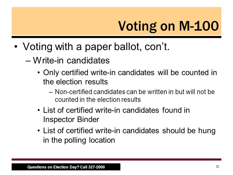 32 Questions on Election Day. Call 327-2000 Voting on M-100 Voting with a paper ballot, con't.