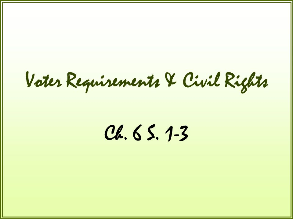 Voter Requirements & Civil Rights Ch. 6 S. 1-3