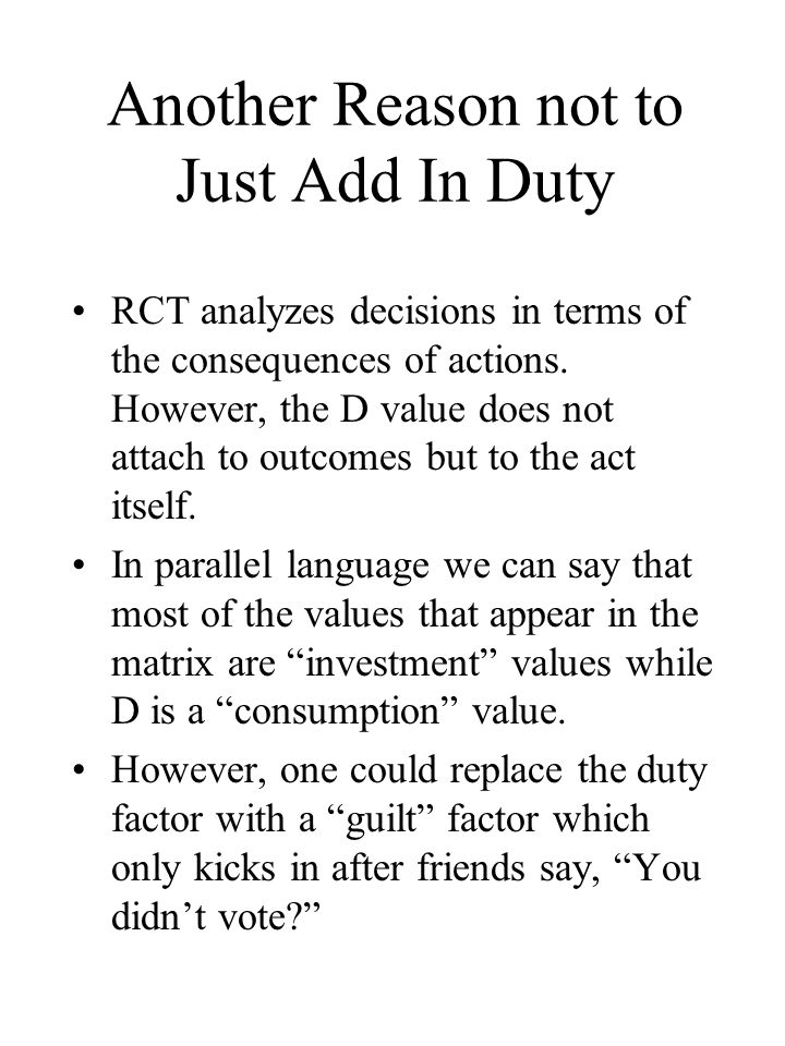 Another Reason not to Just Add In Duty RCT analyzes decisions in terms of the consequences of actions.