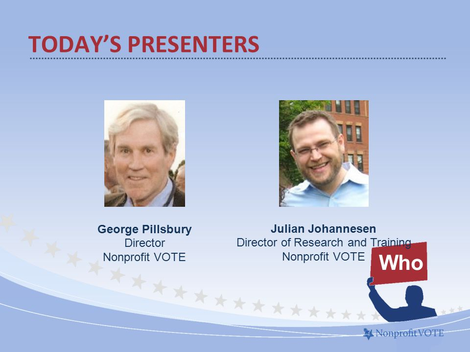 TODAY'S PRESENTERS Who Julian Johannesen Director of Research and Training Nonprofit VOTE George Pillsbury Director Nonprofit VOTE