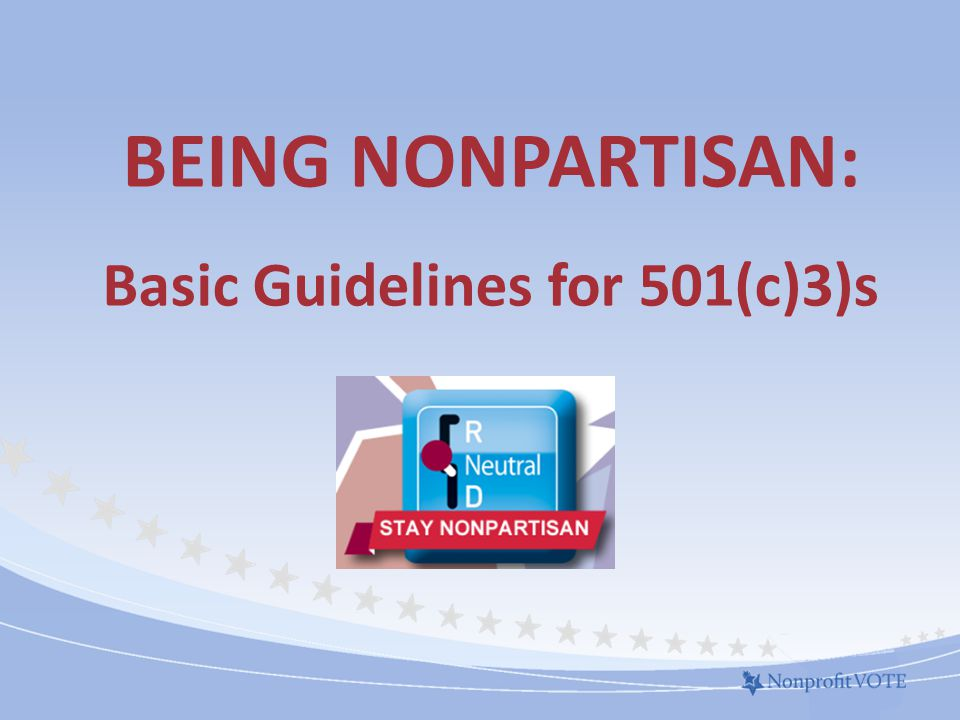 WHAT'S PARTISAN - THE ONE RULE A 501(c)(3) nonprofit organization may not support or oppose a candidate for public office.