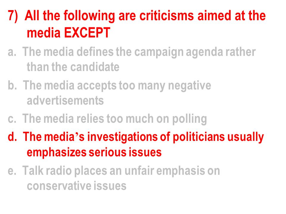 7) All the following are criticisms aimed at the media EXCEPT a.