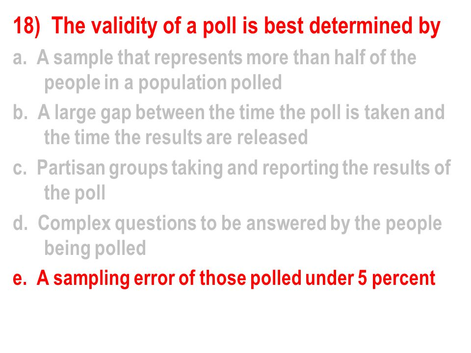 18) The validity of a poll is best determined by a.