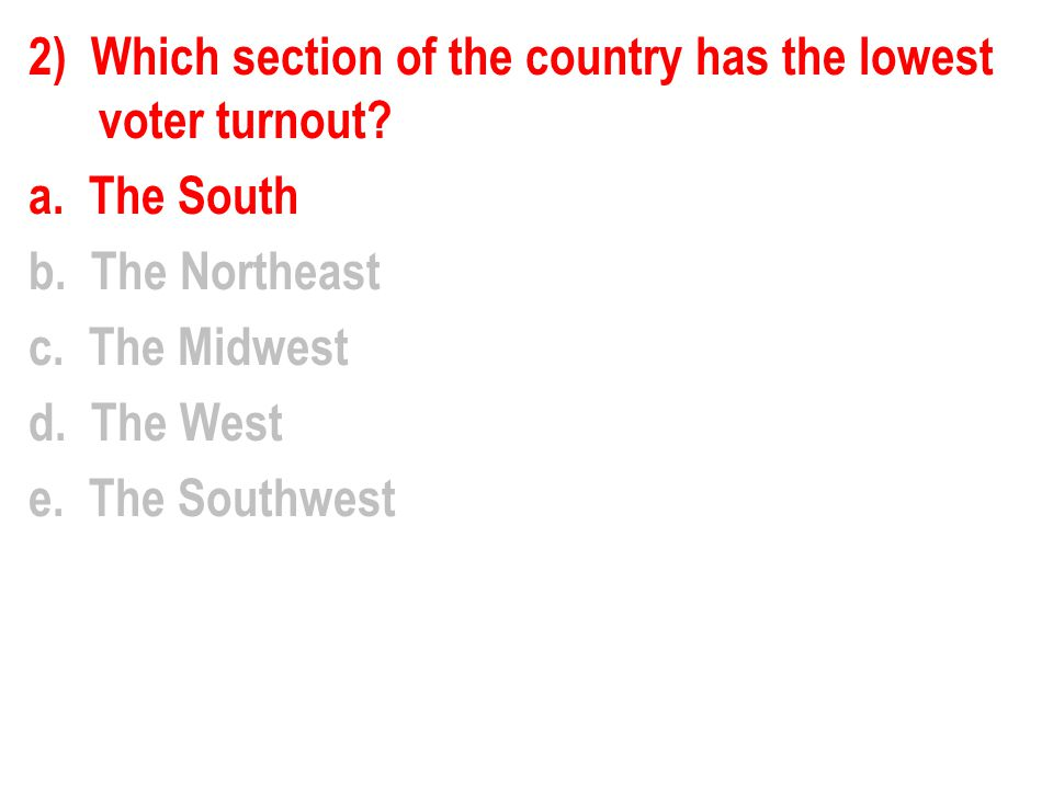 2) Which section of the country has the lowest voter turnout.