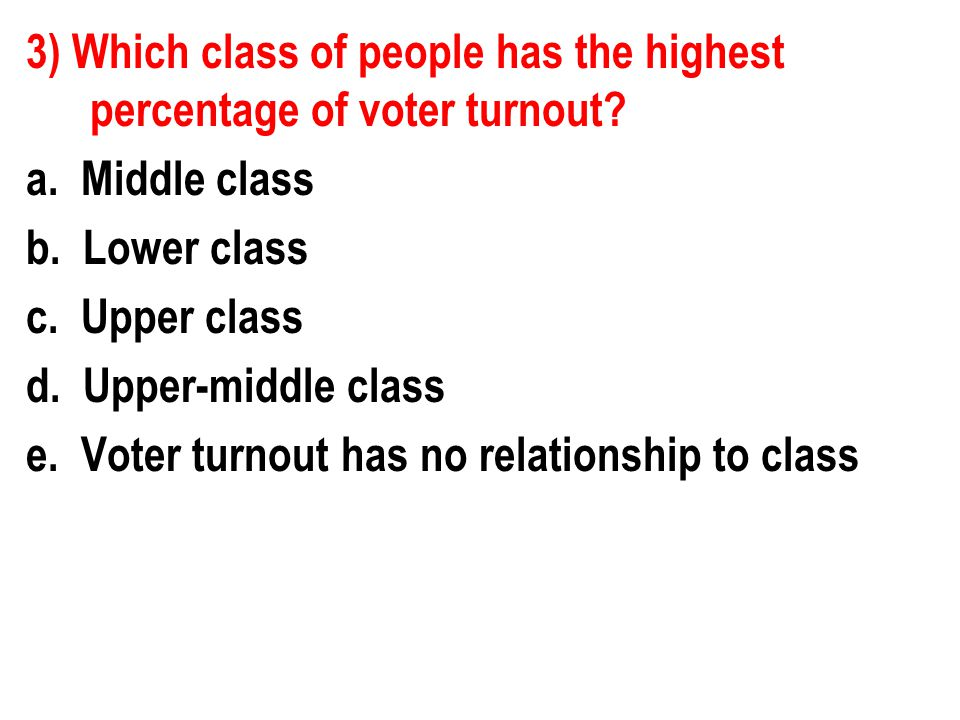 3) Which class of people has the highest percentage of voter turnout.