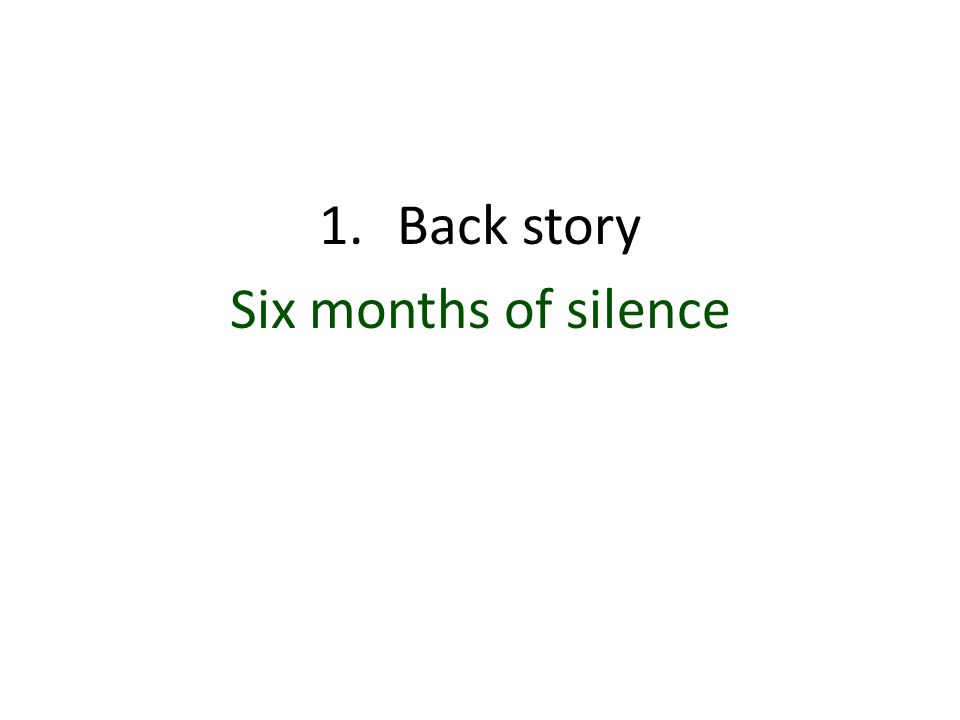 1.Back story Six months of silence