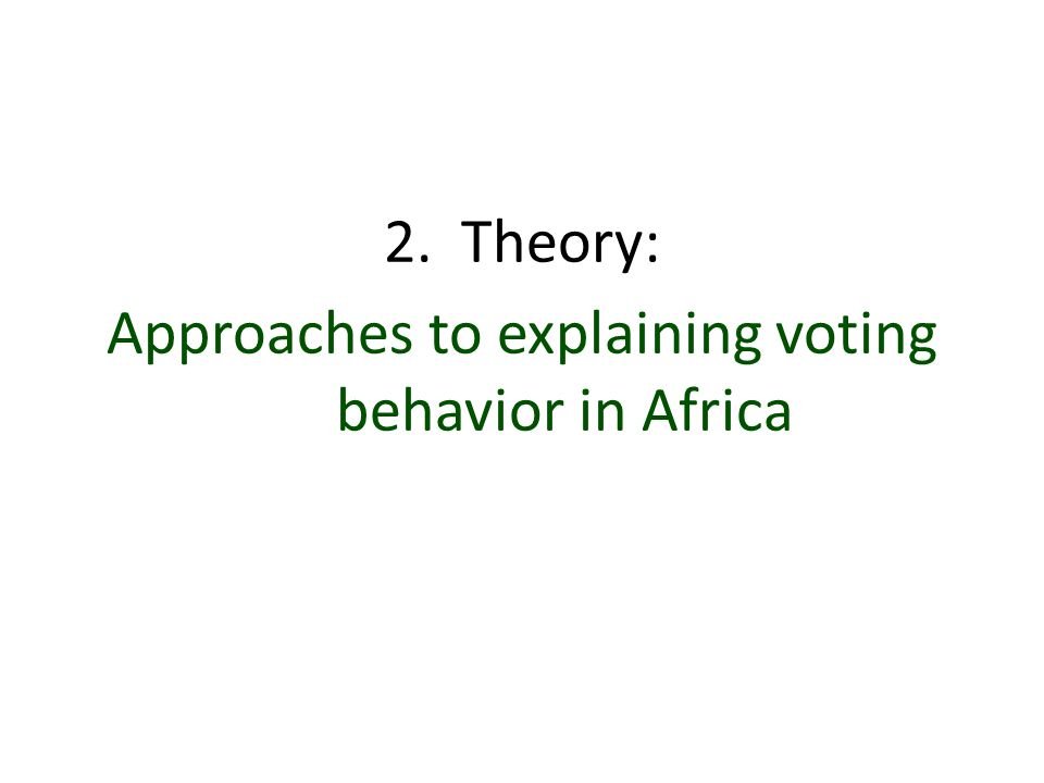 Approaches to voting behavior in Africa  Identity/Expressive voting (Horowitz) Elections become ethnic head counts May even vote against their policy preferences  Policy voting (Hechter, Bates, Bratton, Mattes) Co-ethnics care about same policies Giving your co-ethnic a break on policy evaluation Can be observationally equivalent to identity
