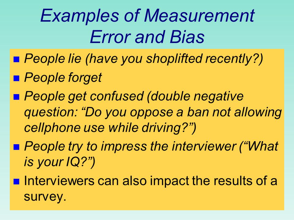 Measurement Error and Measurement Bias n Measurement error occurs when a response in the survey differs from the true value.