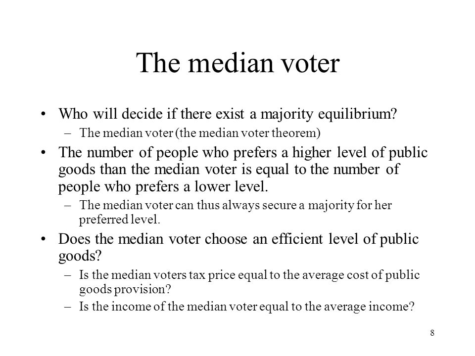 8 The median voter Who will decide if there exist a majority equilibrium.